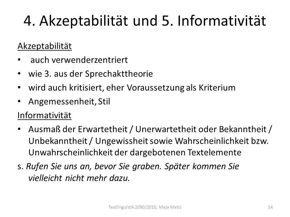 4. Akzeptabilität und 5. Informativität Akzeptabilität auch verwenderzentriert wie 3. aus der Sprechakttheorie wird auch kritisiert, eher Voraussetzun