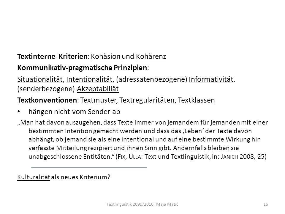 Textinterne Kriterien: Kohäsion und Kohärenz Kommunikativ-pragmatische Prinzipien: Situationalität, Intentionalität, (adressatenbezogene) Informativit
