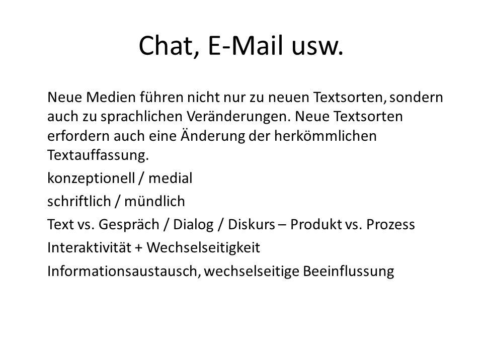 Chat, E-Mail usw. Neue Medien führen nicht nur zu neuen Textsorten, sondern auch zu sprachlichen Veränderungen. Neue Textsorten erfordern auch eine Än