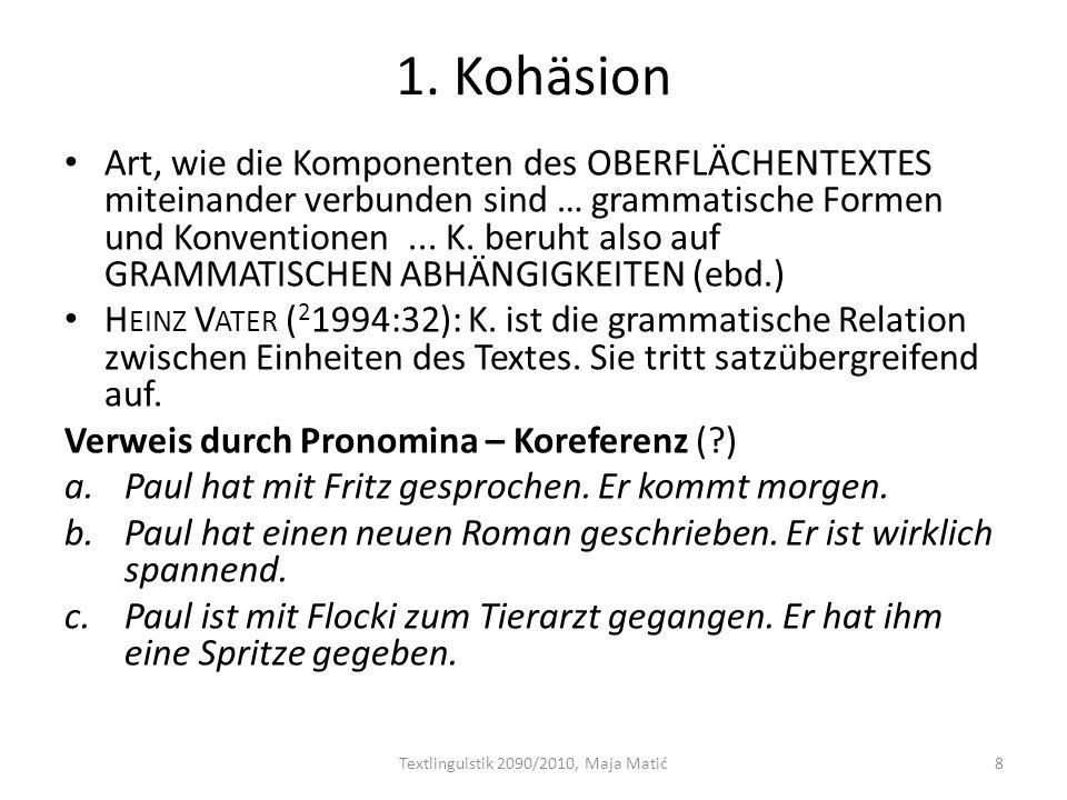 1. Kohäsion Art, wie die Komponenten des OBERFLÄCHENTEXTES miteinander verbunden sind … grammatische Formen und Konventionen... K. beruht also auf GRA