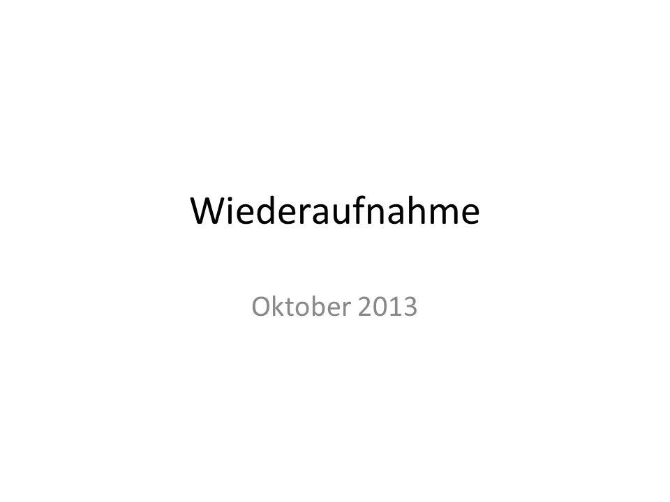 Wiederaufnahme Oktober 2013