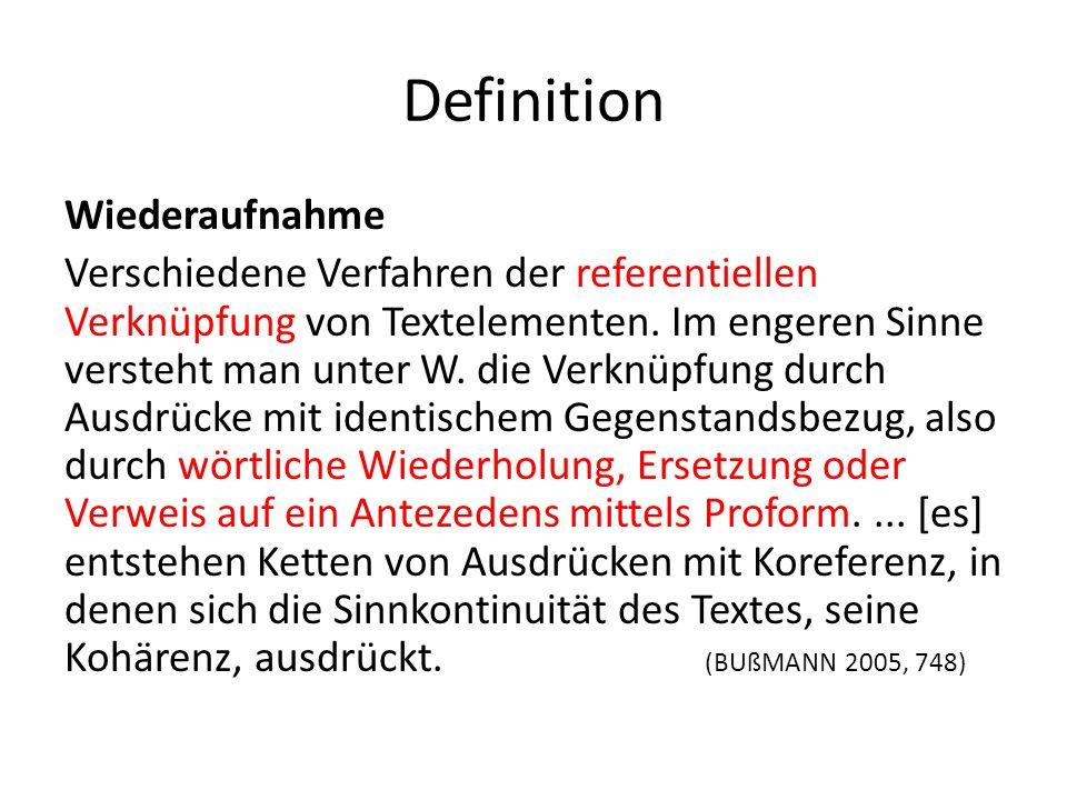 Definition Wiederaufnahme Verschiedene Verfahren der referentiellen Verknüpfung von Textelementen. Im engeren Sinne versteht man unter W. die Verknüpf