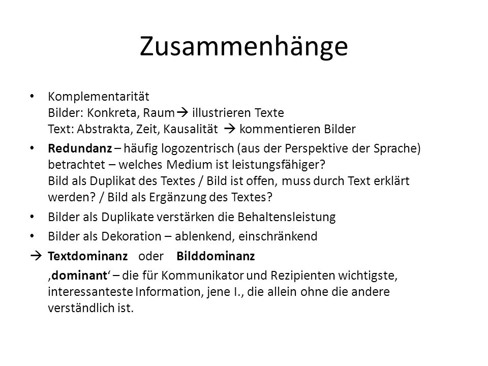 Zusammenhänge Komplementarität Bilder: Konkreta, Raum illustrieren Texte Text: Abstrakta, Zeit, Kausalität kommentieren Bilder Redundanz – häufig logo