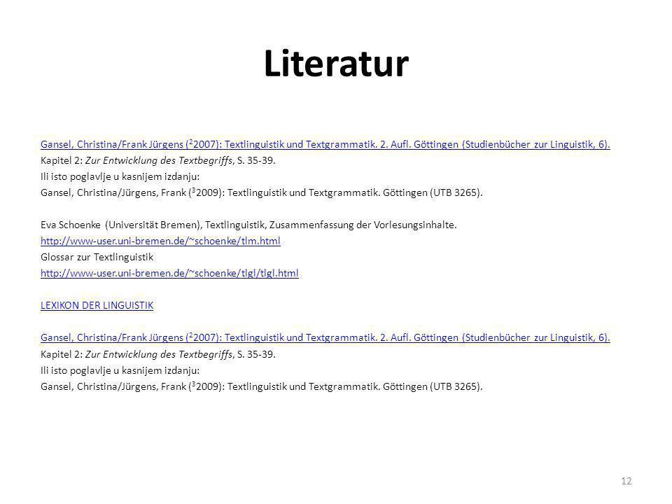 Literatur Gansel, Christina/Frank Jürgens ( 2 2007): Textlinguistik und Textgrammatik. 2. Aufl. Göttingen (Studienbücher zur Linguistik, 6). Kapitel 2