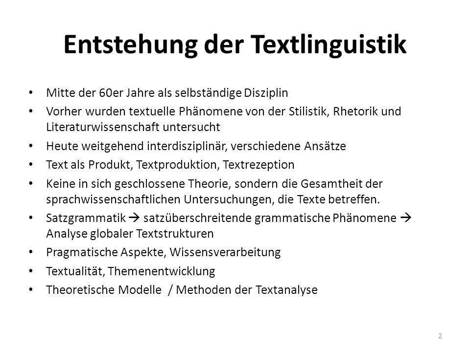 Entstehung der Textlinguistik Mitte der 60er Jahre als selbständige Disziplin Vorher wurden textuelle Phänomene von der Stilistik, Rhetorik und Litera