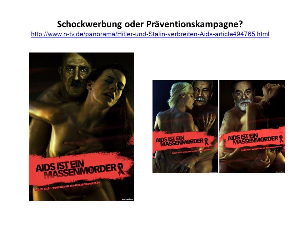 Schockwerbung oder Präventionskampagne? http://www.n-tv.de/panorama/Hitler-und-Stalin-verbreiten-Aids-article494765.html http://www.n-tv.de/panorama/H