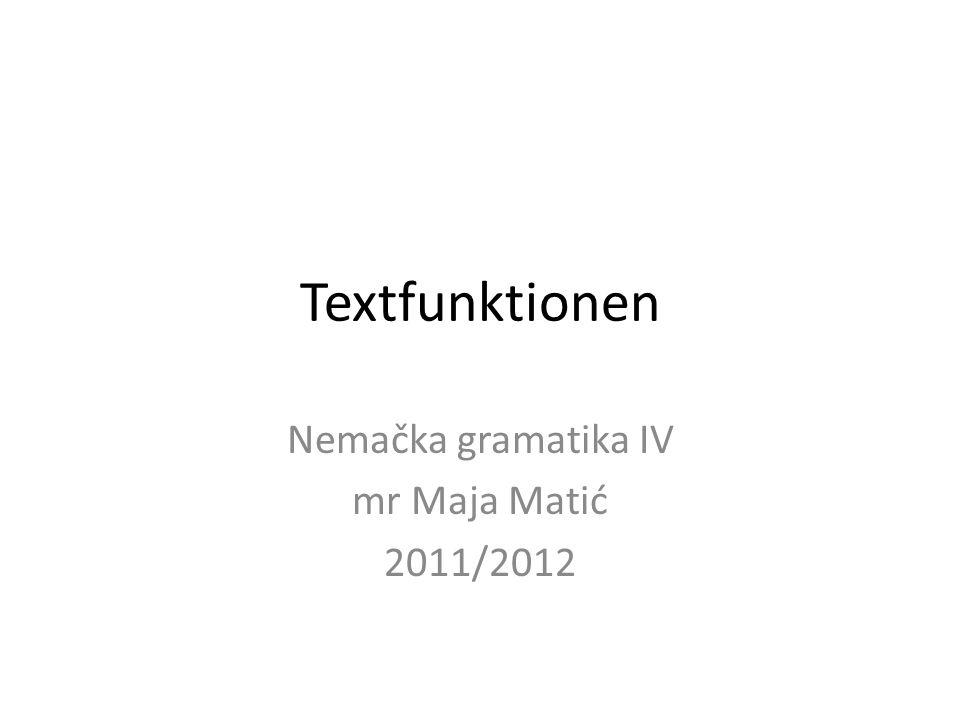 Textfunktionen Nemačka gramatika IV mr Maja Matić 2011/2012