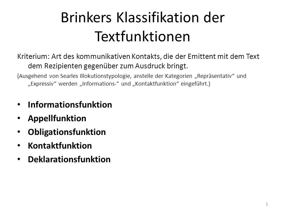 Brinkers Klassifikation der Textfunktionen Kriterium: Art des kommunikativen Kontakts, die der Emittent mit dem Text dem Rezipienten gegenüber zum Ausdruck bringt.