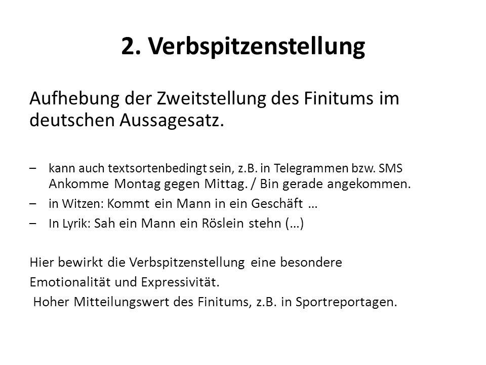 2. Verbspitzenstellung Aufhebung der Zweitstellung des Finitums im deutschen Aussagesatz. –kann auch textsortenbedingt sein, z.B. in Telegrammen bzw.