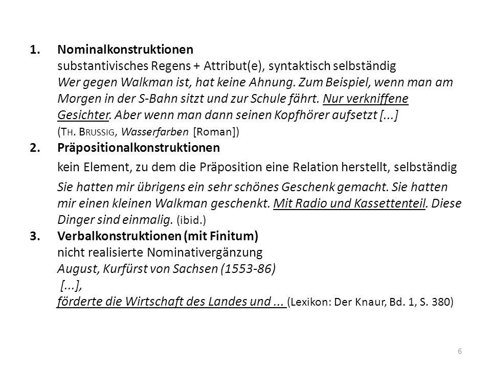 6 1.Nominalkonstruktionen substantivisches Regens + Attribut(e), syntaktisch selbständig Wer gegen Walkman ist, hat keine Ahnung. Zum Beispiel, wenn m