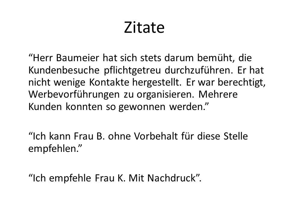 Zitate Herr Baumeier hat sich stets darum bemüht, die Kundenbesuche pflichtgetreu durchzuführen. Er hat nicht wenige Kontakte hergestellt. Er war bere