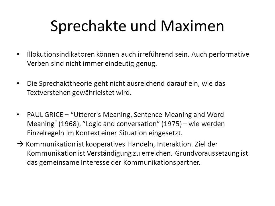 Sprechakte und Maximen Illokutionsindikatoren können auch irreführend sein. Auch performative Verben sind nicht immer eindeutig genug. Die Sprechaktth