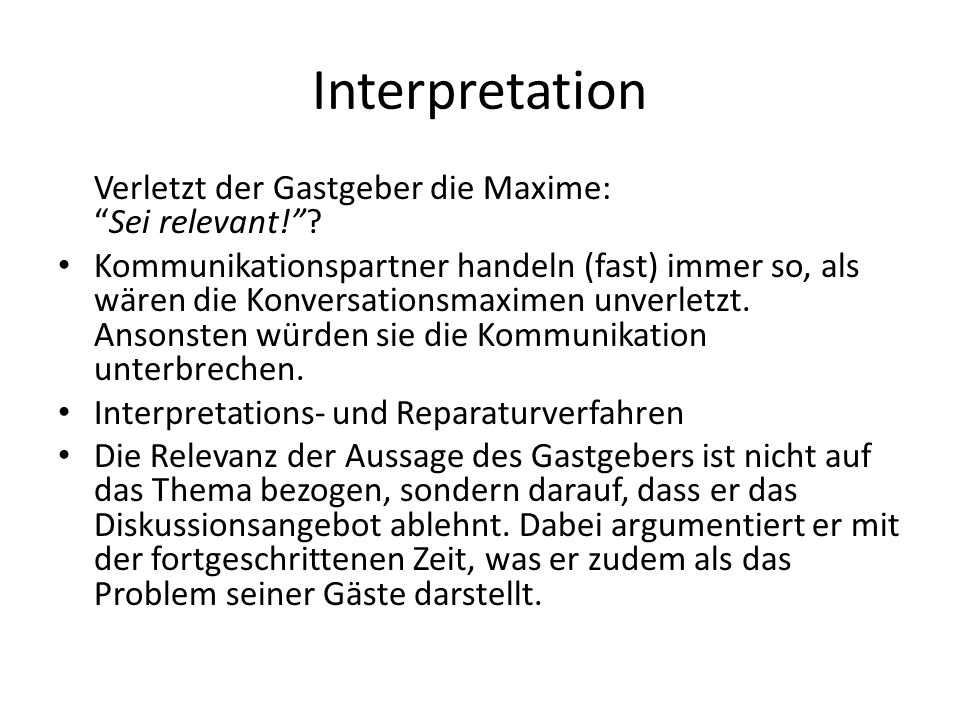 Interpretation Verletzt der Gastgeber die Maxime:Sei relevant!? Kommunikationspartner handeln (fast) immer so, als wären die Konversationsmaximen unve