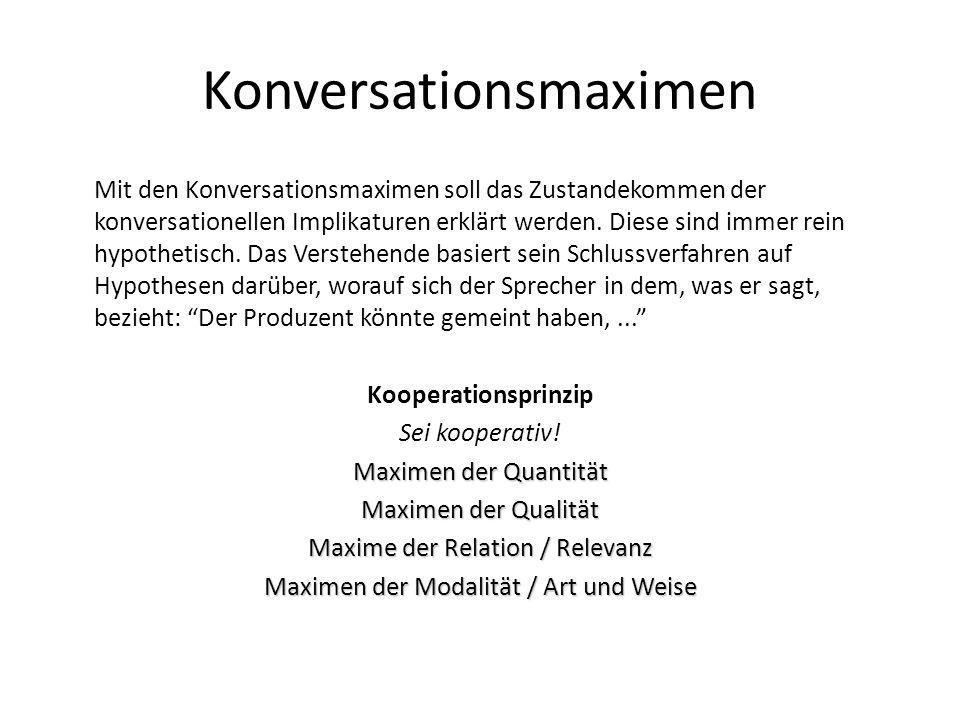 Konversationsmaximen Mit den Konversationsmaximen soll das Zustandekommen der konversationellen Implikaturen erklärt werden. Diese sind immer rein hyp