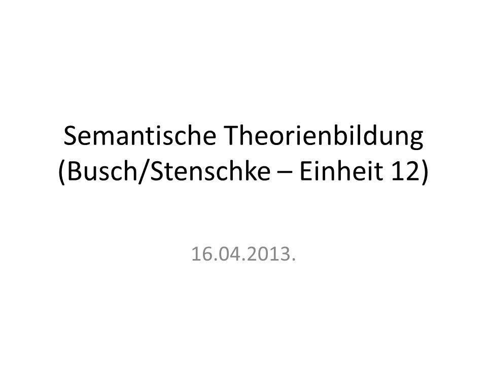 Semantische Theorienbildung (Busch/Stenschke – Einheit 12) 16.04.2013.