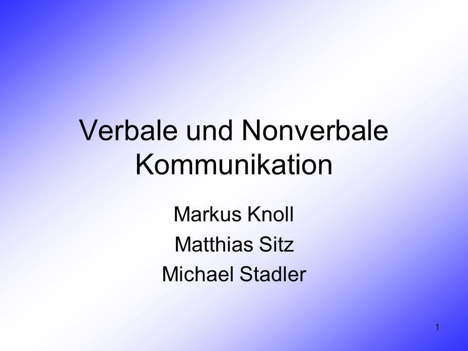 1 Verbale und Nonverbale Kommunikation Markus Knoll Matthias Sitz Michael Stadler