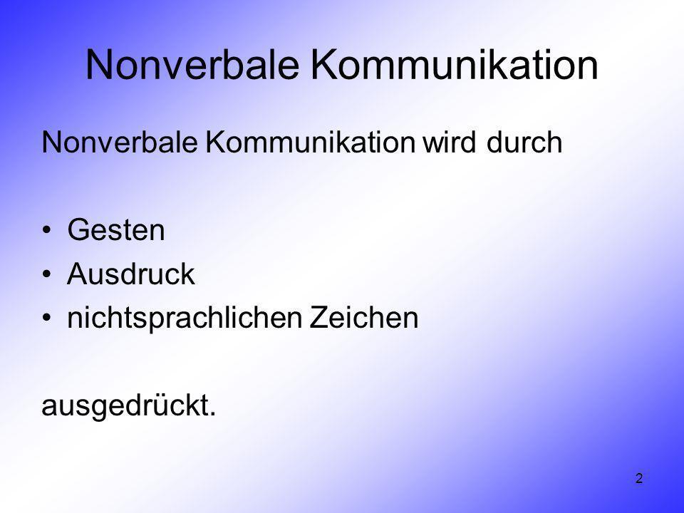 2 Nonverbale Kommunikation Nonverbale Kommunikation wird durch Gesten Ausdruck nichtsprachlichen Zeichen ausgedrückt.