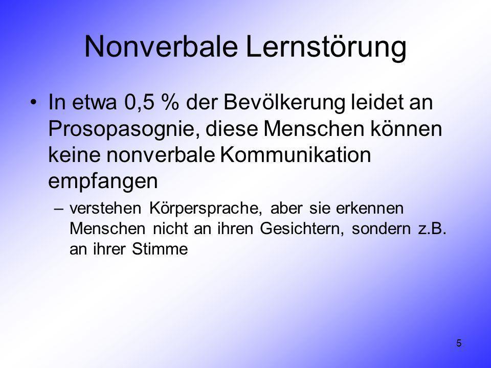 5 Nonverbale Lernstörung In etwa 0,5 % der Bevölkerung leidet an Prosopasognie, diese Menschen können keine nonverbale Kommunikation empfangen –verste
