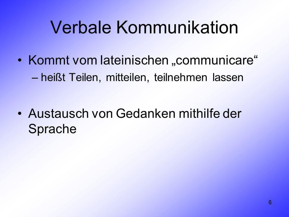 6 Verbale Kommunikation Kommt vom lateinischen communicare –heißt Teilen, mitteilen, teilnehmen lassen Austausch von Gedanken mithilfe der Sprache
