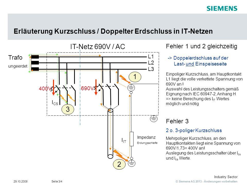 © Siemens AG 2013 - Änderungen vorbehalten Industry Sector 29.10.2008Seite 3/4 Erläuterung Kurzschluss / Doppelter Erdschluss in IT-Netzen 1 2 690V L1