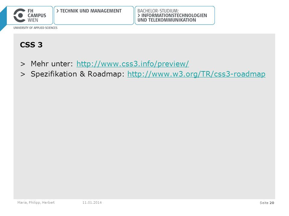 Seite 20 CSS 3 >Mehr unter: http://www.css3.info/preview/http://www.css3.info/preview/ >Spezifikation & Roadmap: http://www.w3.org/TR/css3-roadmaphttp