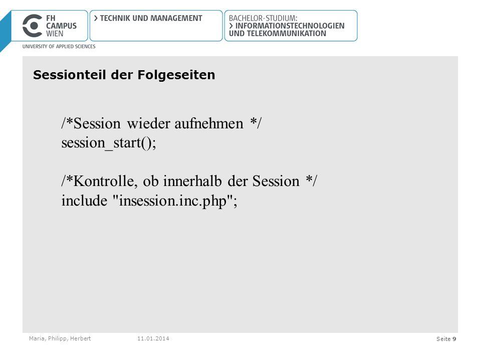 Seite 9 Sessionteil der Folgeseiten Maria, Philipp, Herbert11.01.2014 /*Session wieder aufnehmen */ session_start(); /*Kontrolle, ob innerhalb der Session */ include insession.inc.php ;