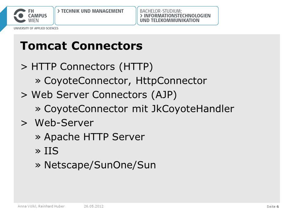 Seite 6 Tomcat Connectors >HTTP Connectors (HTTP) »CoyoteConnector, HttpConnector >Web Server Connectors (AJP) »CoyoteConnector mit JkCoyoteHandler > Web-Server »Apache HTTP Server »IIS »Netscape/SunOne/Sun Anna Völkl, Reinhard Huber26.05.2012