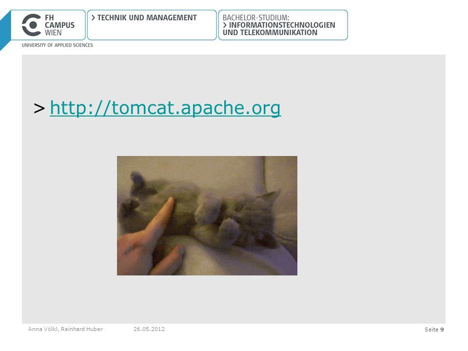 Seite 9 >http://tomcat.apache.orghttp://tomcat.apache.org Anna Völkl, Reinhard Huber26.05.2012