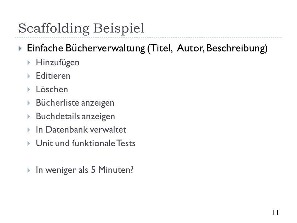 Scaffolding Beispiel Einfache Bücherverwaltung (Titel, Autor, Beschreibung) Hinzufügen Editieren Löschen Bücherliste anzeigen Buchdetails anzeigen In