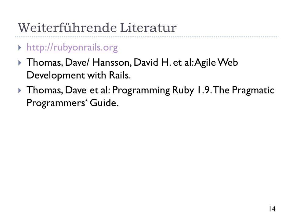 Weiterführende Literatur http://rubyonrails.org Thomas, Dave/ Hansson, David H. et al: Agile Web Development with Rails. Thomas, Dave et al: Programmi