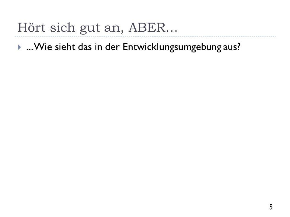 Hört sich gut an, ABER...... Wie sieht das in der Entwicklungsumgebung aus? 5