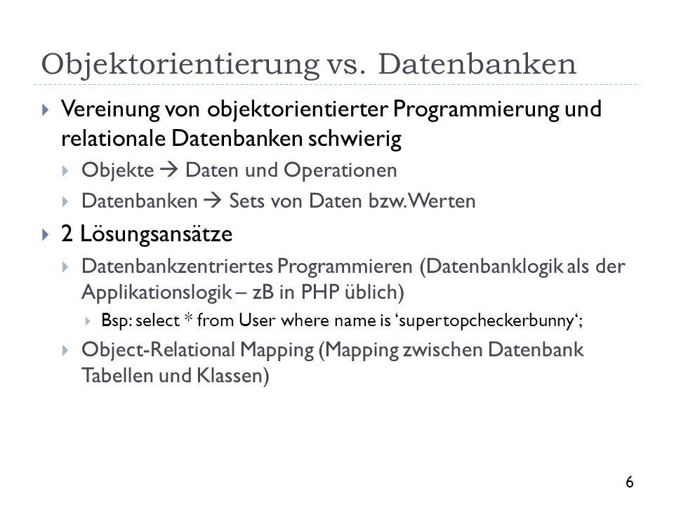 Objektorientierung vs. Datenbanken Vereinung von objektorientierter Programmierung und relationale Datenbanken schwierig Objekte Daten und Operationen