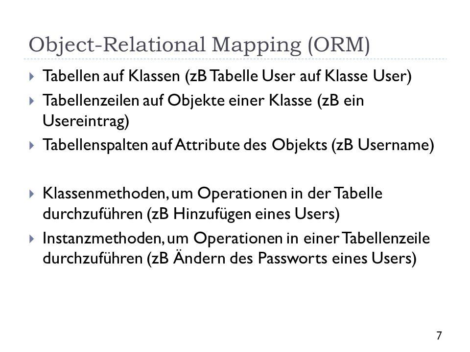 Object-Relational Mapping (ORM) Tabellen auf Klassen (zB Tabelle User auf Klasse User) Tabellenzeilen auf Objekte einer Klasse (zB ein Usereintrag) Ta