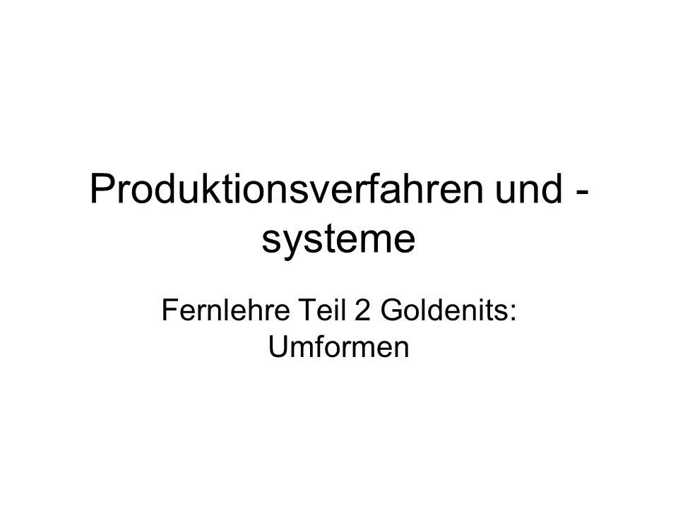 Produktionsverfahren und - systeme Fernlehre Teil 2 Goldenits: Umformen