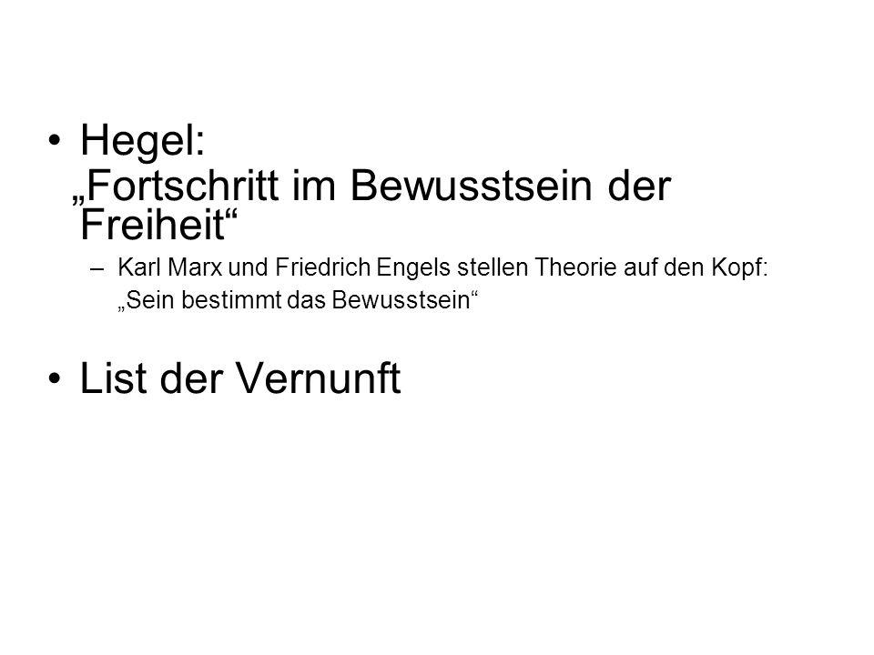 Hegel: Fortschritt im Bewusstsein der Freiheit –Karl Marx und Friedrich Engels stellen Theorie auf den Kopf: Sein bestimmt das Bewusstsein List der Vernunft