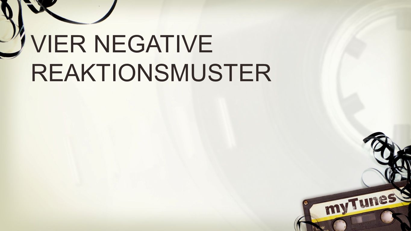 Reaktionsmuster 1 VIER NEGATIVE REAKTIONSMUSTER