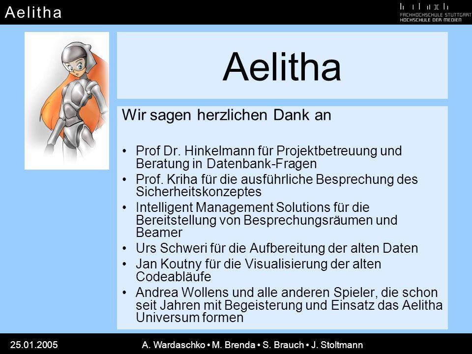 A e l i t h aA e l i t h a 25.01.2005A. Wardaschko M. Brenda S. Brauch J. Stoltmann Aelitha Wir sagen herzlichen Dank an Prof Dr. Hinkelmann für Proje