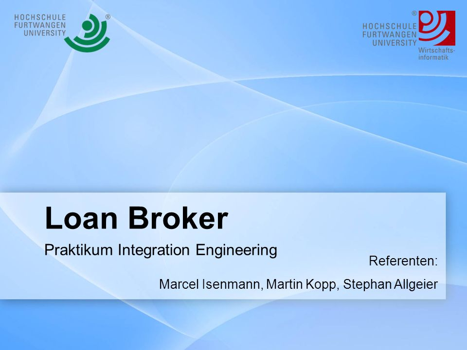 Loan Broker Praktikum Integration Engineering Referenten: Marcel Isenmann, Martin Kopp, Stephan Allgeier