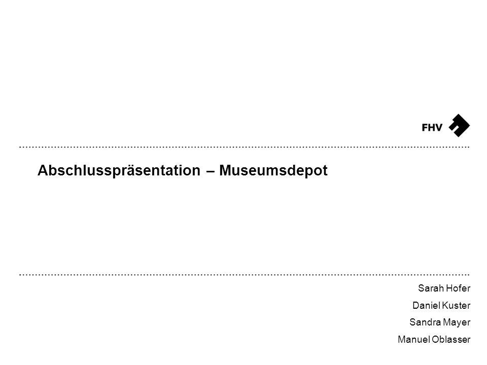 Abschlusspräsentation – Museumsdepot Sarah Hofer Daniel Kuster Sandra Mayer Manuel Oblasser