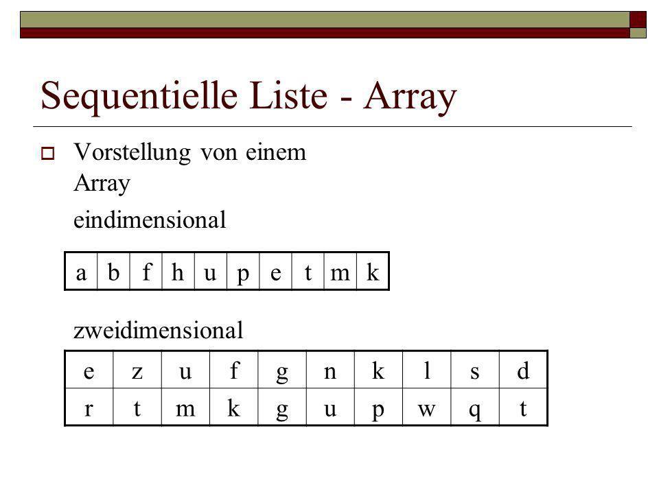 Sequentielle Liste - Array Vorstellung von einem Array eindimensional zweidimensional abfhupetmk ezufgnklsd rtmkgupwqt