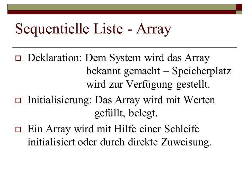 Sequentielle Liste - Array Deklaration: Dem System wird das Array bekannt gemacht – Speicherplatz wird zur Verfügung gestellt. Initialisierung: Das Ar