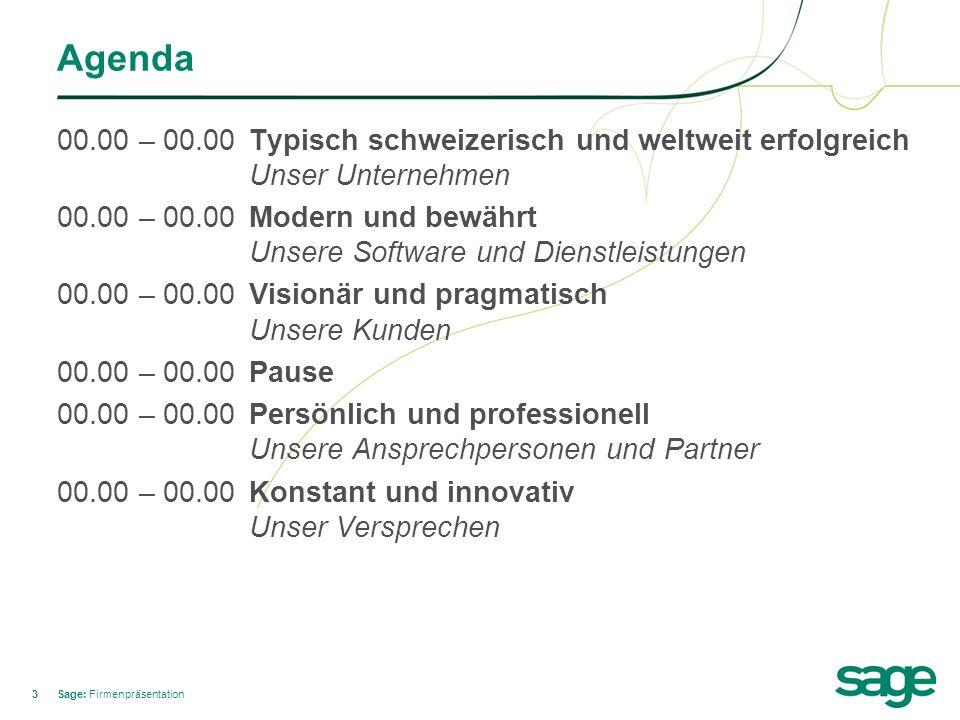 33 Agenda 00.00 – 00.00Typisch schweizerisch und weltweit erfolgreich Unser Unternehmen 00.00 – 00.00Modern und bewährt Unsere Software und Dienstleis