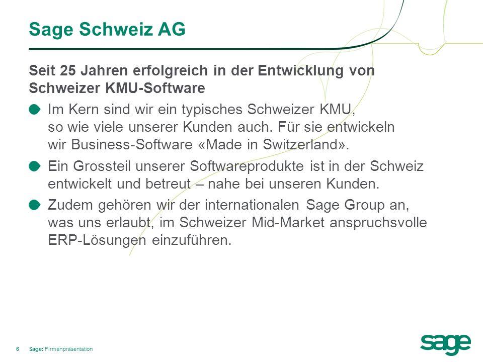 66 Sage Schweiz AG Seit 25 Jahren erfolgreich in der Entwicklung von Schweizer KMU-Software Im Kern sind wir ein typisches Schweizer KMU, so wie viele
