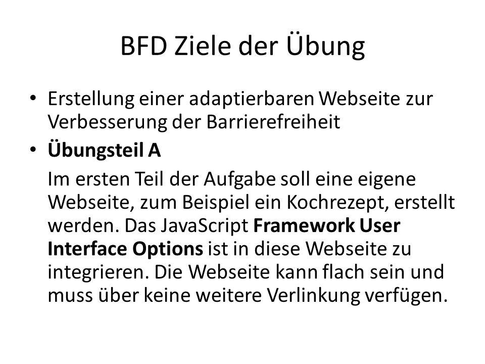 BFD Ziele der Übung Erstellung einer adaptierbaren Webseite zur Verbesserung der Barrierefreiheit Übungsteil A Im ersten Teil der Aufgabe soll eine eigene Webseite, zum Beispiel ein Kochrezept, erstellt werden.