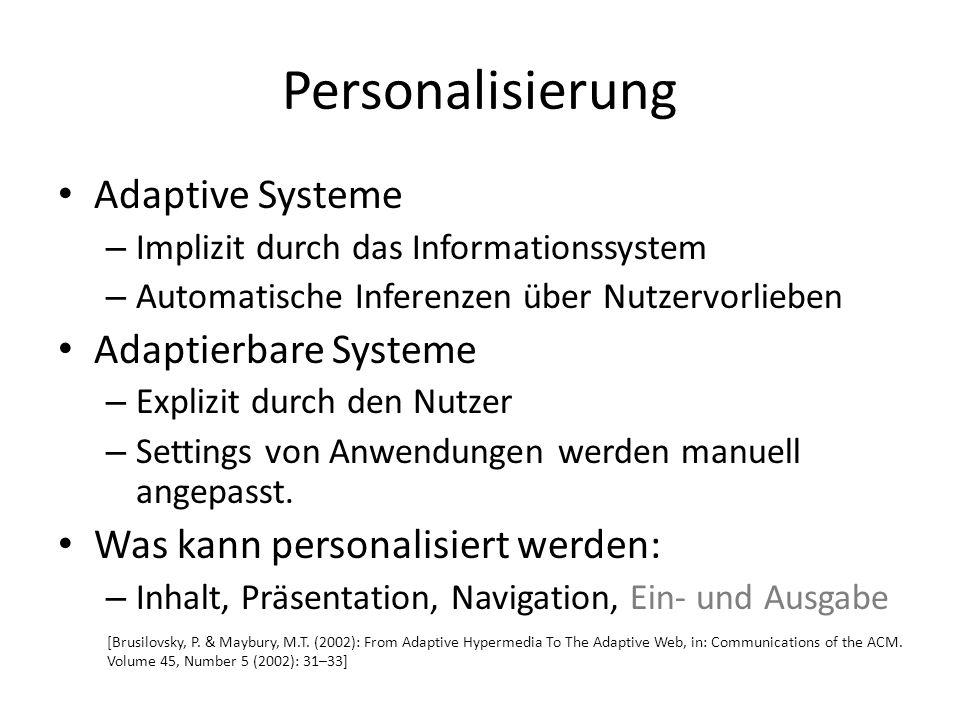Personalisierung Adaptive Systeme – Implizit durch das Informationssystem – Automatische Inferenzen über Nutzervorlieben Adaptierbare Systeme – Explizit durch den Nutzer – Settings von Anwendungen werden manuell angepasst.