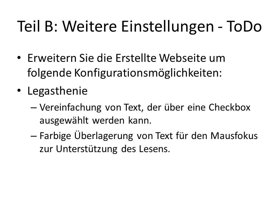 Teil B: Weitere Einstellungen - ToDo Erweitern Sie die Erstellte Webseite um folgende Konfigurationsmöglichkeiten: Legasthenie – Vereinfachung von Text, der über eine Checkbox ausgewählt werden kann.