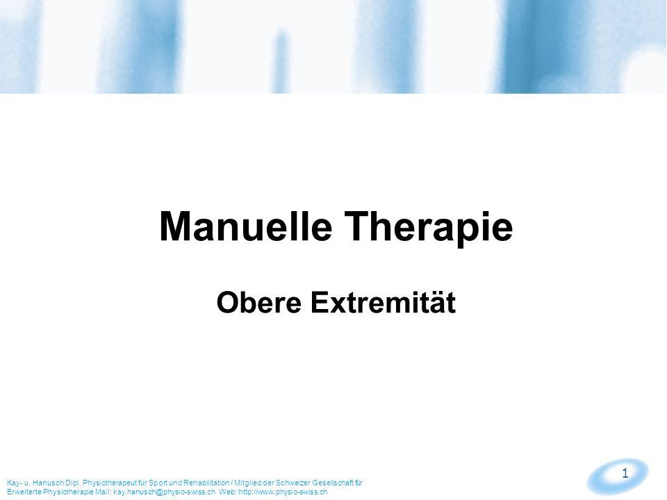 1 Manuelle Therapie Obere Extremität Kay- u. Hanusch Dipl. Physiotherapeut für Sport und Rehabilitation / Mitglied der Schweizer Gesellschaft für Erwe