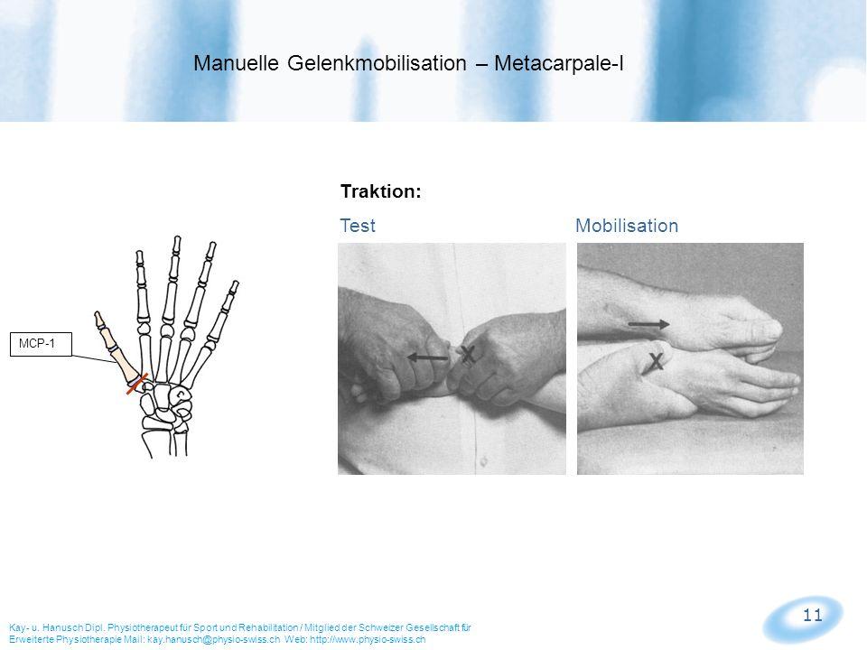 11 MCP-1 Traktion: Test Mobilisation Manuelle Gelenkmobilisation – Metacarpale-I Kay- u. Hanusch Dipl. Physiotherapeut für Sport und Rehabilitation /