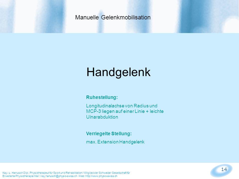 14 Manuelle Gelenkmobilisation Kay- u. Hanusch Dipl. Physiotherapeut für Sport und Rehabilitation / Mitglied der Schweizer Gesellschaft für Erweiterte