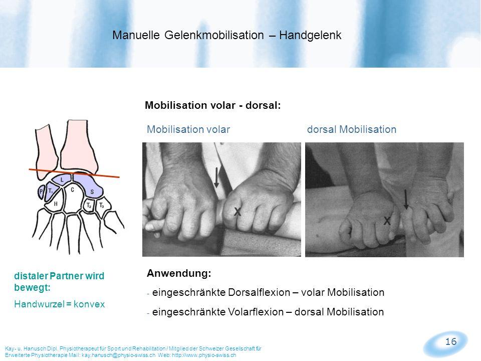 16 Mobilisation volar - dorsal: Mobilisation volar dorsal Mobilisation Manuelle Gelenkmobilisation – Handgelenk Kay- u. Hanusch Dipl. Physiotherapeut